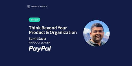 Webinar: Think Beyond Your Product & Organization by PayPal Product Leader Tickets