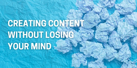 Creating Content Without Losing Your Mind tickets