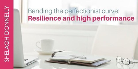 Bending the Perfectionist Curve: Resilience & High Performance, w/Shelagh tickets