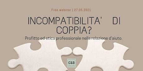 Incompatibilità di coppia? Profitto ed etica nella relazione di aiuto. biglietti