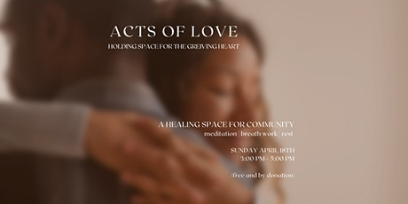 Acts of Love:  holding space for the grieving heart tickets
