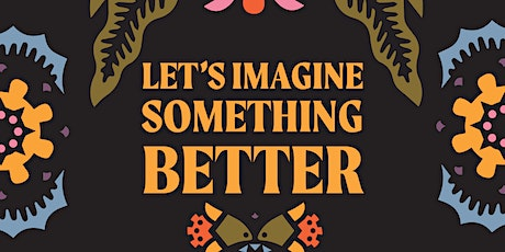 Let's Imagine Something Better tickets