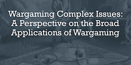 Wargaming Complex Issues: Wargaming and Its Broad Applications tickets