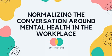 Normalizing the conversation around mental health in the workplace tickets
