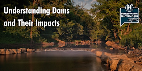 Conservation Conversations: Understanding Dams and their Impacts tickets