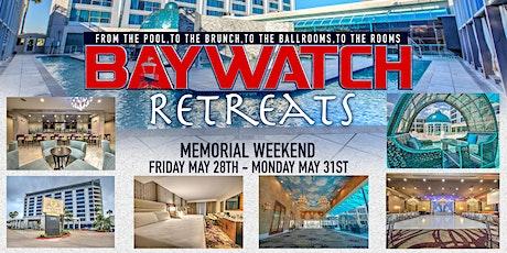 BAYWATCH RETREATS MEMORIAL WEEKEND! 4DAYS - 4 NIGHTS tickets