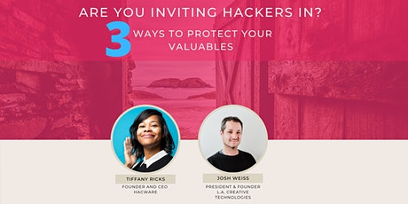 Are you inviting Hackers in? 3 ways to protect your valuables. tickets