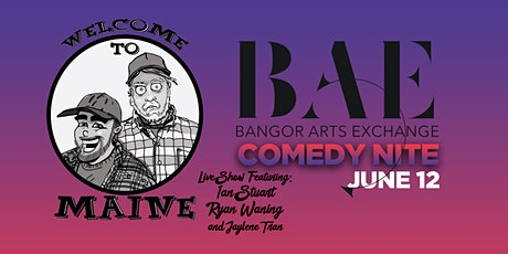 Welcome to Maine: Live! - Comedy Nite at the Bangor Arts Exchange tickets