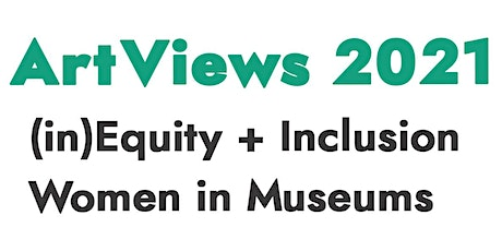 2021 ArtViews Panel Discussion - (in)Equity + Inclusion: Women in Museums tickets