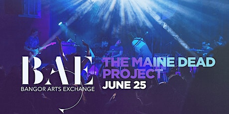 Maine Dead Project at the Bangor Arts Exchange tickets