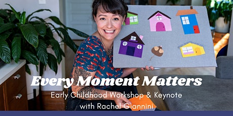 Every Moment Matters: Early Childhood Workshop & Keynote tickets