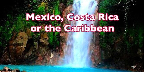 Mexico, Caribbean & Costa Rica -What's The Best Vacation Spot for You? tickets