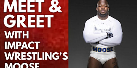 Meet & Greet With Impact Wrestling's  Moose Hosted tickets