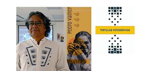 Tertulias Fotográficas con  Pedro Valtierra entradas