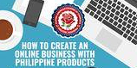 """""""How To Create An Online Business With Philippine-Made Products"""" tickets"""