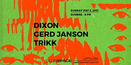 Dixon, Trikk, Gerd Janson  @ Club Space Miami tickets
