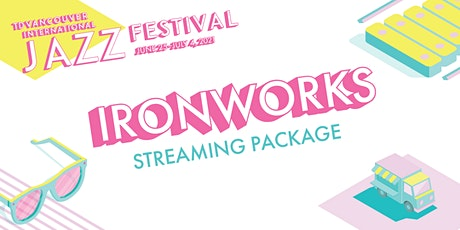 The Ironworks  Streaming Package - 10 Shows tickets