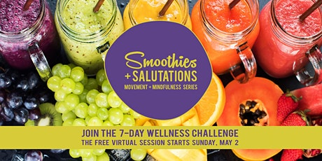 SMOOTHIES+SALUTATIONS: Free 7-Day Wellness Challenge tickets