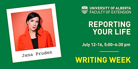 UAlberta Writing Weeks:  Reporting Your Life  (with Jana Pruden) tickets