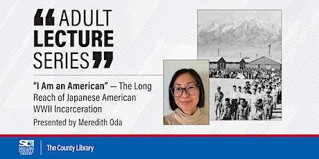 """I Am an American"" - The Long Reach of Japanese American WWII Incarceration tickets"
