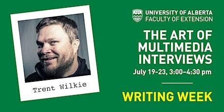 UAlberta Writing Weeks: The Art of Multimedia Interviews (w/ Trent Wilkie) tickets