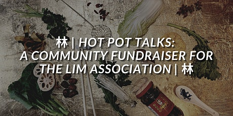 林 | Hot Pot Talks: A community fundraiser for the Lim Association | 林 tickets
