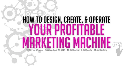 How to Design, Create, & Operate Your Profitable Marketing Machine [Free We tickets
