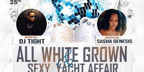 ALL WHITE GROWN & SEXY YACHT AFFAIR tickets