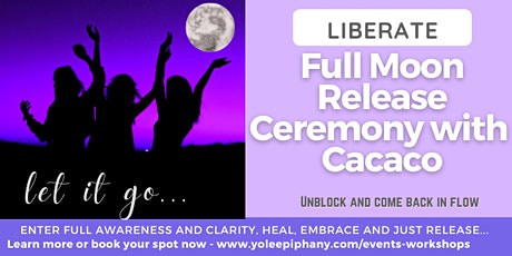"""Liberate"" Full Moon Release Ceremony with  Cacao tickets"