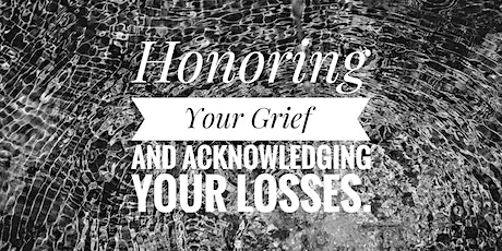 Copy of Honoring your Grief and Acknowledging your Losses tickets