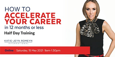 How to ACCELERATE YOUR CAREER in 12 months or Less –  15 May 2021 tickets