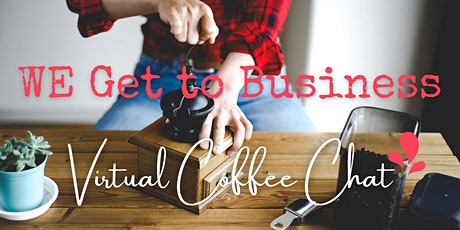 WE Get to Business - Virtual Coffee Chat tickets