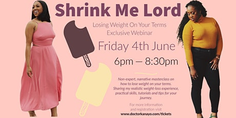 Shrink Me Lord: Losing weight on your terms (non-expert webinar) - 04/06/21 tickets