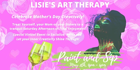 LISIE'S ART THERAPY-PAINT AND SIP Mother's Day Rose tickets