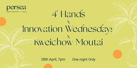 Persea 4 hands X Innovation Wednesdays X Kweichow Moutai tickets