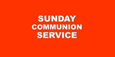 SUNDAY COMMUNION SERVICE tickets