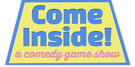 Come Inside! | A Comedy Game Show tickets