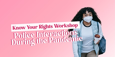 Know Your Rights Workshop - Police Interactions During the Pandemic tickets