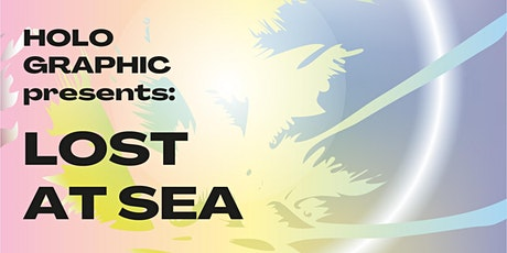 HOLOGRAPHIC presents:  Lost at Sea tickets