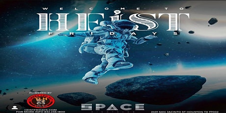 Copy of The All New Heist Fridays at Space Houston tickets