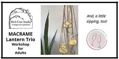 'Macrame Lantern Trio' Workshop for Adults, and sipping too! tickets