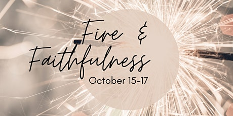 Fire & Faithfulness Women's Retreat tickets