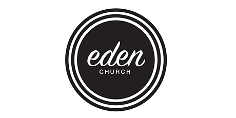EDEN CHURCH -  Sunday Morning Worship Service 25th April 2021 @ 11am tickets