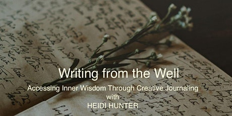 Writing From the Well:  Accessing Inner Wisdom Through Creative Journalling tickets