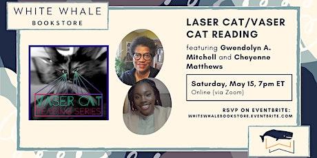 Laser Cat/Vaser Cat Reading: Gwendolyn A. Mitchell and Cheyenne Matthews tickets