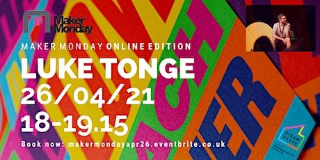 Maker Monday 26/04/21 with Luke Tonge, Birmingham Design. tickets