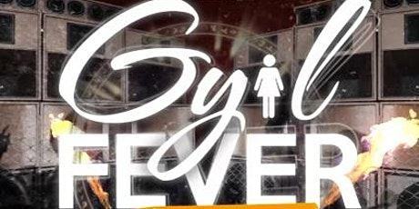 Gyal Fever 3 year anniversary tickets