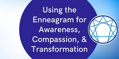 Using the Enneagram for Awareness, Compassion, and Transformation tickets