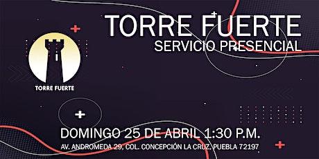 Torre Fuerte Servicio Presencial  1:30 p.m. 25 ABRIL boletos