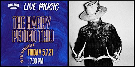 The Harry Pedigo Trio Live @ The Big Ash Biergarten! tickets